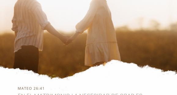 En el matrimonio la necesidad de orar es urgente – Hogares de esperanza