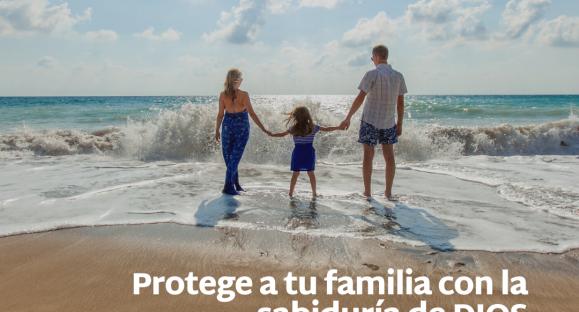 Protege a tu familia con la sabiduría de Dios – Hogares de esperanza