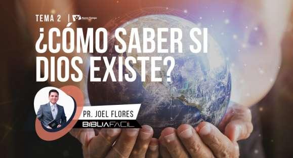 Biblia Facil – Serie Respuestas – Tema 02:  ¿Cómo saber si Dios existe?