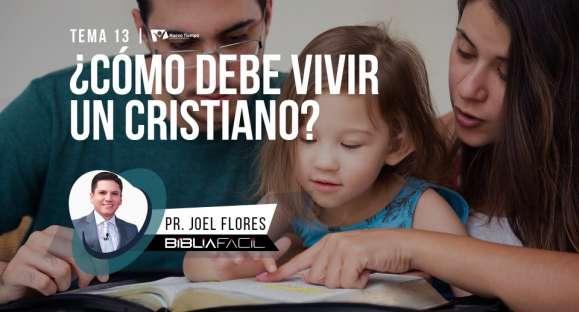 Biblia Facil – Serie Respuestas – Tema 13 – ¿Cómo debe vivir un cristiano?